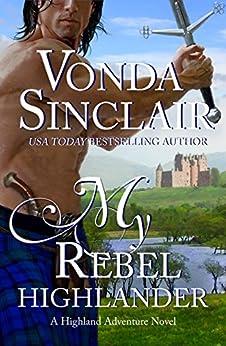 My Rebel Highlander (Highland Adventure Book 6) by [Sinclair, Vonda]