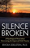 Silence Broken: A Psychological Novel about Overcoming the Impact of Childhood Trauma (Rachel Stone Series Book 2)