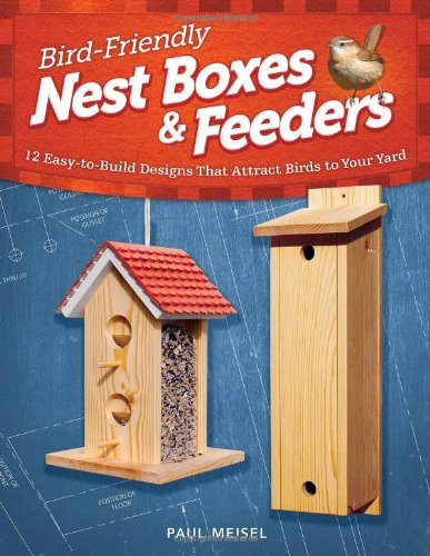 Bird-Friendly Nest Boxes & Feeders: 12 Easy-to-Build Designs that Attract Birds to Your (Antique Store Birdhouse)