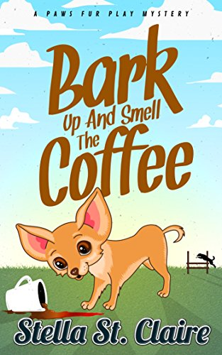 Bark Up and Smell the Coffee (Paws Fur Play Mystery Book 2) by [St. Claire, Stella]