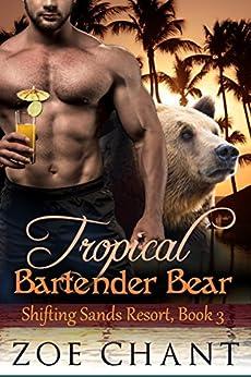 Tropical Bartender Bear (Shifting Sands Resort Book 3) by [Chant, Zoe]