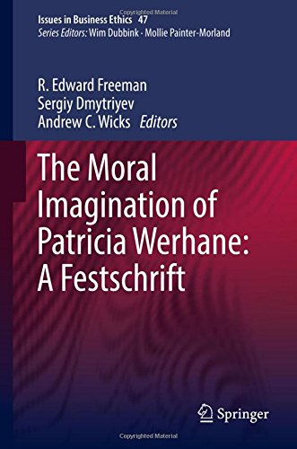 The Moral Imagination of Patricia Werhane: A Festschrift (Issues in Business Ethics)