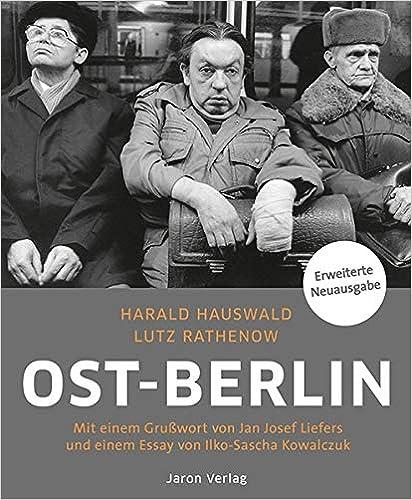 Ost-Berlin: Mit einem Grußwort von Jan Josef Liefers und einem Essay von Ilko-Sascha Kowalczuk
