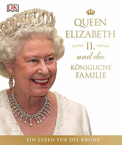 Queen Elizabeth II. und die königliche Familie: Ein Leben für die Krone Gebundenes Buch – 22. Februar 2016 Dorling Kindersley 3831030340 Feier- und Festtage Vereinigtes Königreich