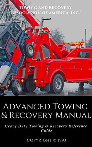 Advanced Towing & Recovery Manual©: Heavy Duty Towing & Recovery Reference Guide (Heavy Duty Tow Truck)