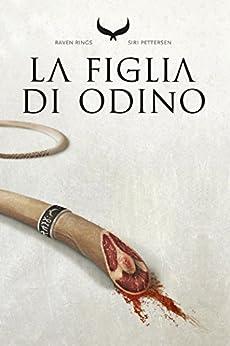 La Figlia di Odino: Raven Rings - Vol. 1 (Italian Edition) by [Pettersen, Siri]