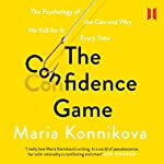 The Confidence Game: The Psychology of the Con and Why We Fall for It Every Time | Maria Konnikova