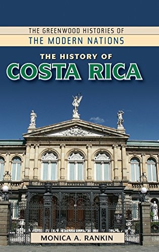 The History of Costa Rica (The Greenwood Histories of the Modern Nations)