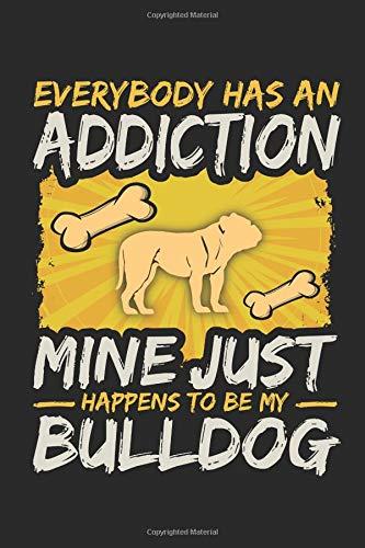 Bulldog Journal: Everybody Has An Addiction Mine Just Happens To Be My Bulldog