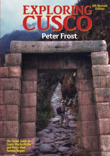 - Exploring Cusco: 6th Revised Edition
