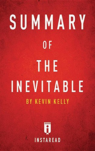Summary of The Inevitable: by Kevin Kelly | Includes Analysis