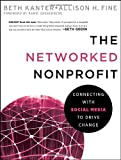 The Networked Nonprofit, Beth Kanter and Allison Fine, 0470547979
