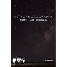 Astrophotography: A Complete Guide For Beginners