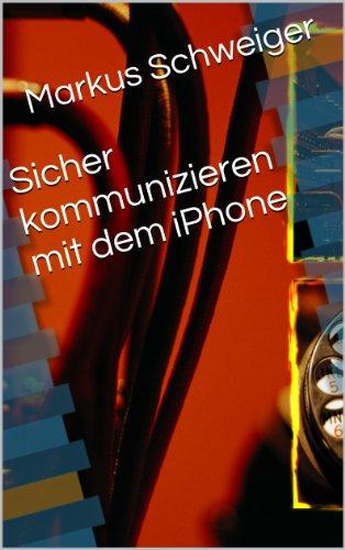 Sicher kommunizieren mit dem iPhone (German Edition)