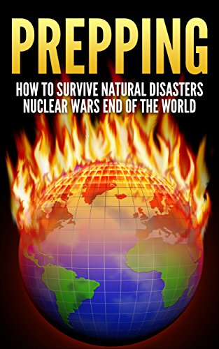 Prepping: How To Survive : Natural Disasters, Nuclear Wars and The End Of The World (Prepper, Survival Guide, Off The Grid, Disaster Relief, Preppers Guide, Homesteading, Self Sufficiency) by [Foster, Brenda]