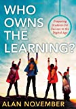 Who Owns the Learning? : Preparing Students for Success in the Digital Age, November, Alan, 1935542575