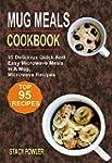 Mug Meals Cookbook: 95 Delicious Quic...