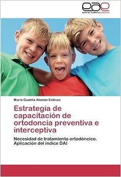 Book Estrategia de capacitación de ortodoncia preventiva e interceptiva: Necesidad de tratamiento ortodóncico. Aplicación del índice DAI