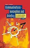 """Kommunikationskonzeption und Briefing: Ein praktischer Leitfaden zum Erstellen zielgruppenspezifischer Konzepte (3. Auflage von """"Werbekonzeption und Briefing"""")"""
