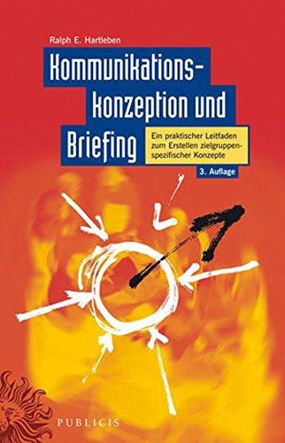 Kommunikationskonzeption und Briefing: Ein praktischer Leitfaden zum Erstellen zielgruppenspezifischer Konzepte (3. Auflage von