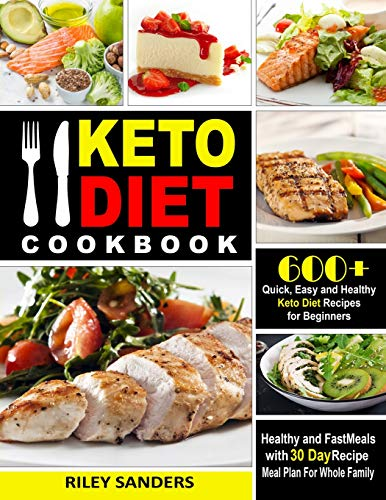 Keto Diet Cookbook: 600+ Quick, Easy and Healthy Keto Diet Recipes for Beginners: Healthy and Fast Meals with 30 Day Recipe  Meal Plan For Whole Family por Riley Sanders