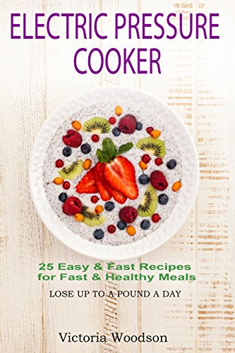Electric Pressure Cooker: 25 Easy & Fast Recipes for Fast & Healthy Meals by [Woodson, Victoria]