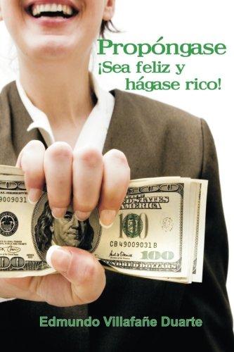 Descargar Libro Propóngase ¡sea Feliz Y Hágase Rico!: Ud. También Puede Ser Rico Edmundo Villafañe Duarte