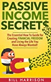 passive income secrets the essential how to guide for creating financial freedom and living the life you have always wanted real estate blogs bonds streams 4 hour work week warren buffet