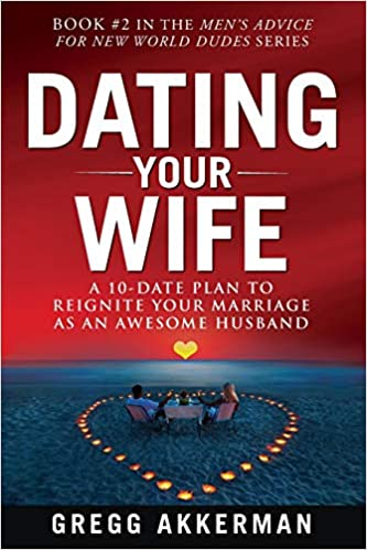 b22b3b4dfb7 Dating Your Wife: A 10-Date Plan to Reignite Your Marriage as an ...