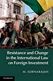 Resistance and Change in the International Law on Foreign Investment, Sornarajah, M., 1107096626