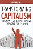 Transforming Capitalism: Business Leadership to Improve the World for Everyone