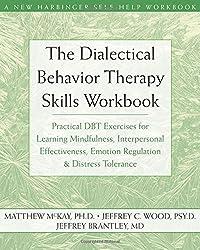 The Dialectical Behavior Therapy Skills Workbook: Practical DBT Exercises for Learning Mindfulness, Interpersonal Effectiveness, Emotion Regulation & ... Tolerance (New Harbinger Self-Help Workbook)