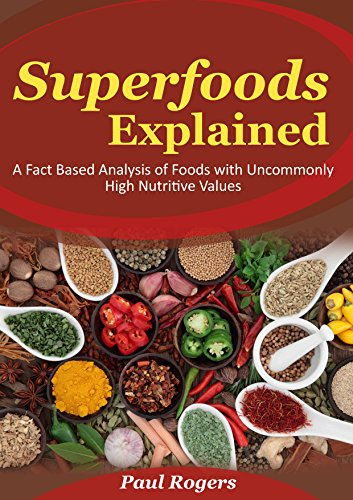Pyramid Food 5 (Superfoods Explained: A Fact Based Analysis of Foods with Uncommonly High Nutritive Values (The Science of Nutrition Book 5))