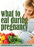 What To Eat During Pregnancy, a Book That Shows You The Proper Food For Pregnant Mother