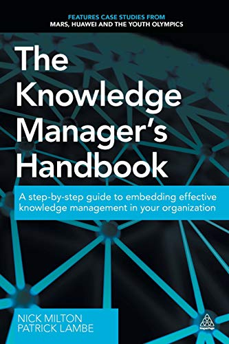 The Knowledge Manager's Handbook: A Step-by-Step Guide to Embedding Effective Knowledge Management in your Organization (Human Resource Management Process In The Organization)