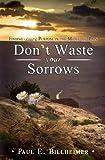 Don't Waste Your Sorrows, Paul E. Billheimer, 0875080073