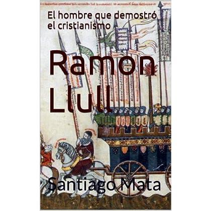 Ramon Llull. El hombre que demostró el cristianismo