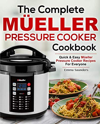 The Complete Mueller Pressure Cooker Cookbook: Quick & Easy Mueller Pressure Cooker Recipes For Everyone by Emma Saunders