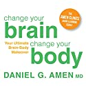 Change Your Brain, Change Your Body: Your Ultimate Brain-Body Makeover Speech by Daniel G. Amen Narrated by Daniel G. Amen