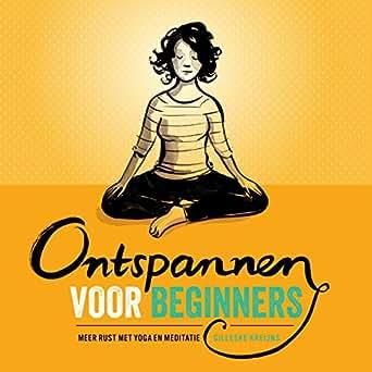 Ontspannen voor beginners: meer rust met yoga en meditatie ...