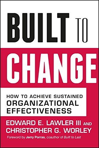Built to Change: How to Achieve Sustained Organizational Effectiveness, by Edward E. Lawler III, Chris Worley