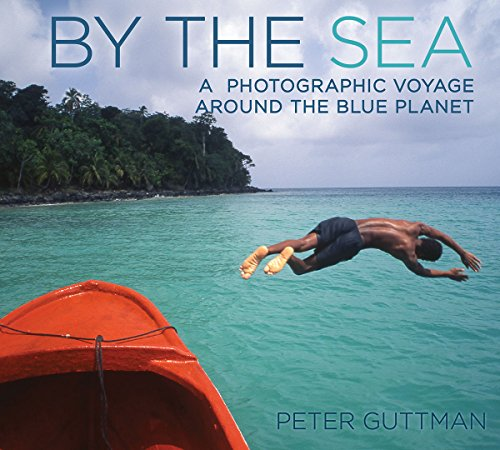 By the Sea: A Photographic Voyage Around the Blue Planet