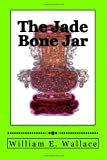 The Jade Bone Jar, William Wallace, 1496163931