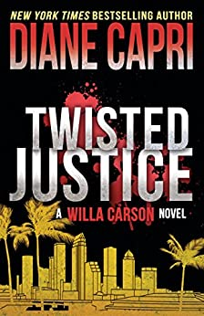 Twisted Justice: A Judge Willa Carson Novel (The Hunt For Justice Series Book 2) by [Capri, Diane]