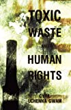 Toxic Waste and Human Rights, Cyril Uchenna Gwam, 1452023115