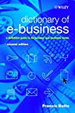 Dictionary of e-Business - A Definitive Guide toTechnology and Business Terms 2e