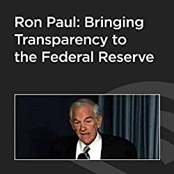Ron Paul: Bringing Transparency to the Federal Reserve