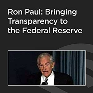 Ron Paul: Bringing Transparency to the Federal Reserve Speech