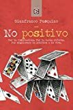 img - for No positivo: Per la Costituzione. Per le buone riforme. Per migliorare la politica e la vita. (Italian Edition) book / textbook / text book