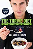 Thrive Diet, 10th Anniversary Edition: The Plant-Based Whole Foods Way to Staying Healthy for Life, The